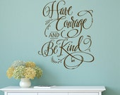 Have courage and be kind - vinyl wall decal vinyl lettering hand drawn design