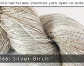DtO 166: Silver Birch on Silk/Linen/Seacell/Bamboo Yarn Custom Dyed-to-Order