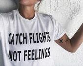 Unisex Catch Flights Not Feelings Wanderlust Tumblr Shirt