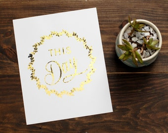 Distressed 'This Day' Gold Foil Print // 8x10 Inspirational Weathered Gold Print //