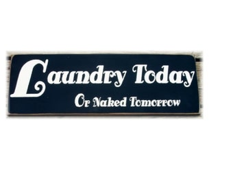 Laundry Today Or Naked Tomorrow primitive wood sign