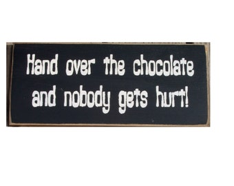 Hand over the chocolate and nobody gets hurt primitive wood sign