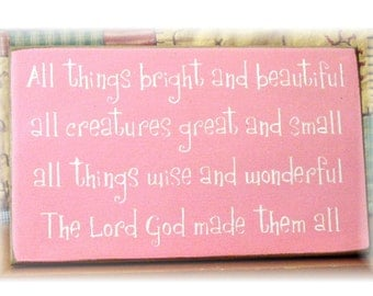 All things bright and beautiful... The Lord God made them all primitive wood sign