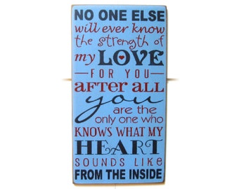 No one else will ever know the strength of my love ... typography wood sign