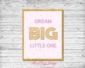 Dream BIG Little One, Girls Nursery Decor, Nursery Decor,Girls Nursery Art, INSTANT DOWNLOAD, Girl Baby Shower Gifts,Newborn Girl Gift Ideas
