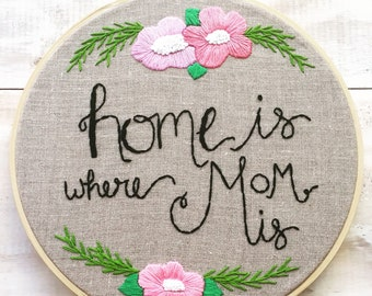 Home Is Where Mom Is. Mothers Day Gift Under 100. Handmade 8 inch Embroidery Hoop Art Home Decor. Gift for Mom. Made to Order.