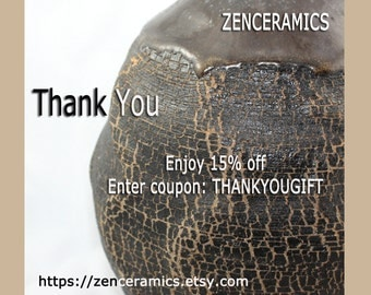 Thank you coupon from Zen Ceramics.  15% off handmade ceramic art and pottery. Coupon THANKYOUGIFT