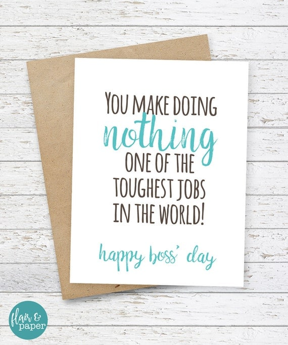 Funny Boss' Day Card - Funny Boss Card - You make Doing Nothing one of the toughest jobs in the world. Nice Going! Oh and Happy Boss' Day