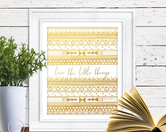 Love the Little Things Gold Tribal - 8x10 Printable