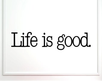 Life is good Vinyl wall words quotes and sayings #0139