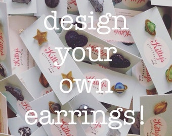 Design your own earrings - custom made to your personal design
