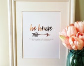 Be Brave, 8x10 Real Foil Print