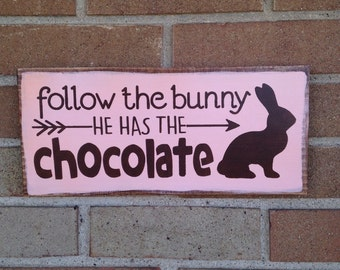 EASTER Sign Follow The Bunny He Has The Chocolate Easter Decor Bunny Rabbit Wood Sign Home Decor Rustic Easter Country Easter Primitive