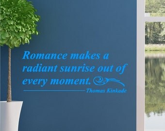 Romance Makes A Radiant Sunrise.....Thomas Kinkade Wall Quote Removable Home Wall Decal Lettering