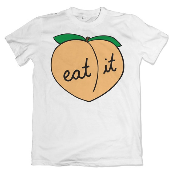 Peach t-shirt. Eat it booty tee. Peaches and butts apparel.
