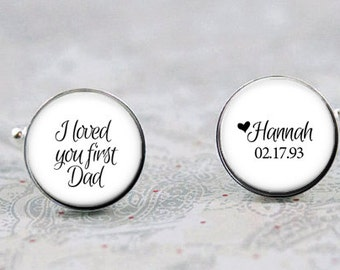 I Loved You First Dad Cufflinks, Father of the Bride Cuff Links, Custom Cufflinks, Mens Gift, Wedding Cufflinks
