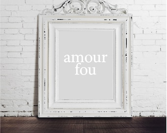 Amour Fou - INSTANT DOWNLOAD, French Mad Love Obsessive Uncontrollable Passion Gray White Art Print Statement Quote Lovers I Love You Text