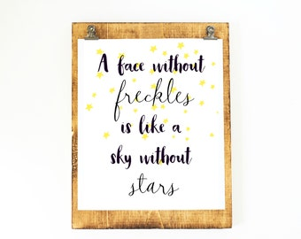 A face without freckles is like a sky without stars - beautiful print!