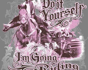 Do It Yourself Im going Riding Cowgirl T Shirt  HO53