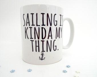 Sailing Is Kinda My Thing | Sailing Gift | Boat Gifts | Gifts For Sailors | Boating Gifts | Sailing Mug | Boat Mug | Sailing | Anchor