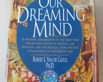 Our Dreaming Mind by Robert L. Van de Castle  First Edition  Hardcover 1994
