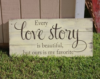 Every love story is beautiful wood sign - love story wooden sign - rustic bedroom decor - wedding sign - wedding gift - rustic home decor