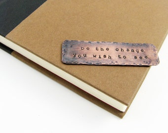 Inspirational Bookmark - Handstamped Rustic Copper Mini Bookmark - Be the Change You Wish to See