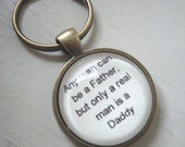 Any man can be a Father but only a real man is a Daddy key chain, gift for Dad, step father, key chain with quote,
