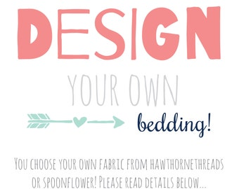 Design Your Own - CHOOSE YOUR FABRIC from either Spoonflower or Hawthornethreads to design the Perfect Nursery!