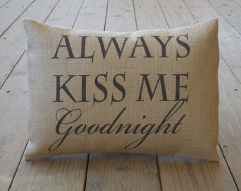 Kiss Me Burlap Pillow, Always Kiss Me Goodnight, Wedding,Anniversary, INSERT INCLUDED