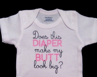 Does this Diaper Make my Butt Look Big? Funny Baby Onesie Bodysuit