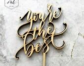You're the BEST Cake Topper - Laser Cut Wood Topper - Wedding Celebration Cake Topper