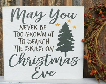 Christmas Decor - Christmas Gift - Christmas Sign Saying - May You Never Be Too Old to Search the Skies on Christmas Eve Wood Sign