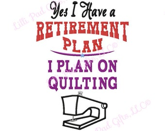 Yes I Have a Retirement Plan I Plan On Quilting - Applique - Machine Embroidery Design - 5 Sizes