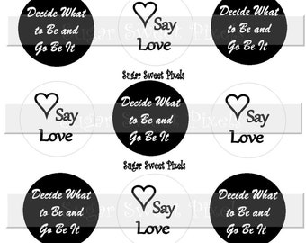 INSTANT DOWNLOAD Say Love,   Decide what to be and be it 1 inch Circle Bottlecap Images 4x6 sheet