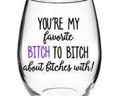 You're My Favorite Bitch to Bitch about Bitches With! stemless wine glass