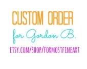 CUSTOM ORDER for Gordon B.