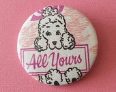 "Vintage PINBACK BUTTON - White POODLE Dog ""All Yours"" 1980s Badge-A-Minit Pin"