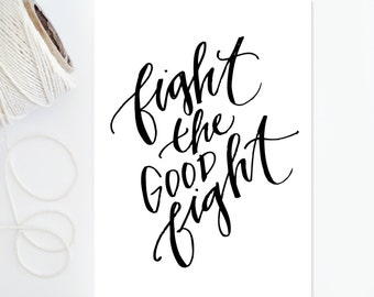 5x7 - Hand-Lettered Art Print - Fight the Good Fight - Scripture - Black and White