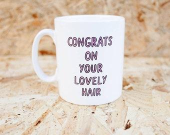 Congrats On Your Lovely Hair Mug