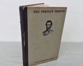 Antique Historical Fiction - The Perfect Tribute - 1914 - Abraham Lincoln - Gettysburg Address - American History