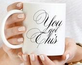 You Got This Mug, New Job Gift, Calligraphy Mug, New Mom Gift, Gift For Her, Inspirational Gift, Birthday Gift, Graduation Gift, Promotion