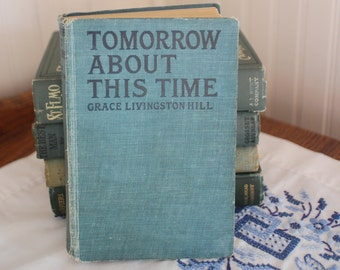 Tomorrow About This Time by Grace Livingston Hill 1923