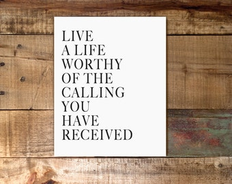 Live a Life Worthy of the Calling You have Received / Digital Download Print / Scripture Modern Typography / Inspirational / 8x10 11x14