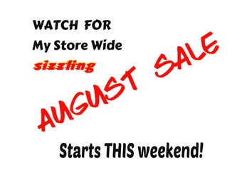 AUGUST SALE  Starts Saturday July 30