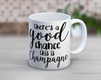There's A Good Chance This Is Champagne // Funny Mugs // Coffee Mug