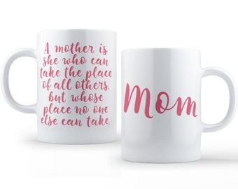 A Mother Is She Who Can Take The Place Of All Others But Whose Place No One Else Can Take // Mom // Coffee Mug