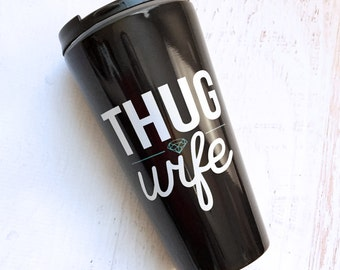 Thug Wife Travel Mug - 15 oz. Stainless Steel -  Bold, For the Home, Apartment, Kitchen, Gift, Housewarming