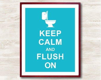 Keep Calm and Flush On  - Instant Download, Custom Color, Personalized Gift, Inspirational Quote, Keep Calm Poster, Bathroom Wall Decor
