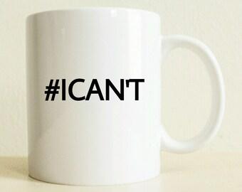 Funny Mug | Hashtag I Cant Mug | #Icant Mug | Custom Gift | Gift for Him | Gift for Woman | Funny Mug | Gag Gift | Hashtag Mug | Custom Mug